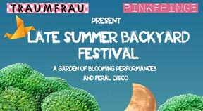 Traumfrau & Pink Fringe present 'The Late Summer Backyard Festival'