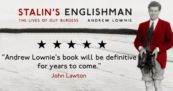 PREVIEW: Stalin's Englishman – The Lives of Guy Burgess a talk by Andrew Lownie