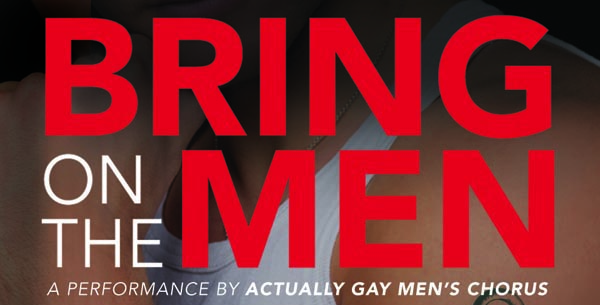 'Bring on the men' tomorrow, with Actually Gay Men's Chorus at St Andrew's Church