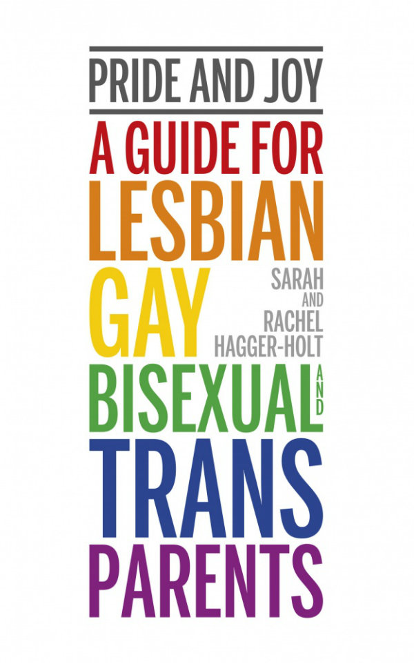 BOOK REVIEW: Pride and Joy: A guide for lesbian, gay, bisexual and trans parents by Sarah and Rachel Hagger-Holt