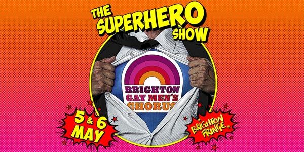 BRIGHTON FRINGE PREVIEW: Brighton Gay Men's Chorus – The Superhero Show
