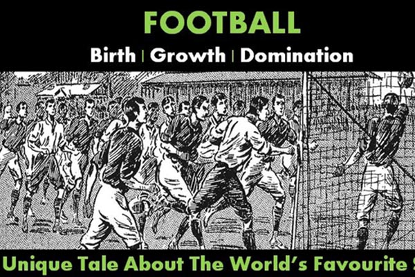 FOOTBALL: A Unique Tale About The World's Favourite Sport
