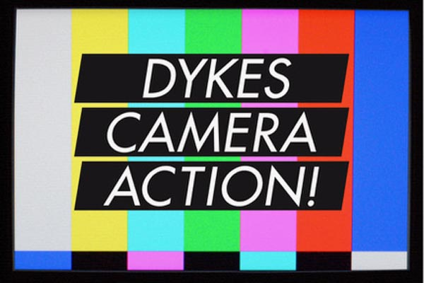 DYKES, CAMERA, ACTION! A History of Queer Cinema from the women who made it happen!