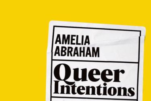 REVIEW: Queer Intentions: A (Personal) Journey through LGBTQ + Culture by Amelia Abraham